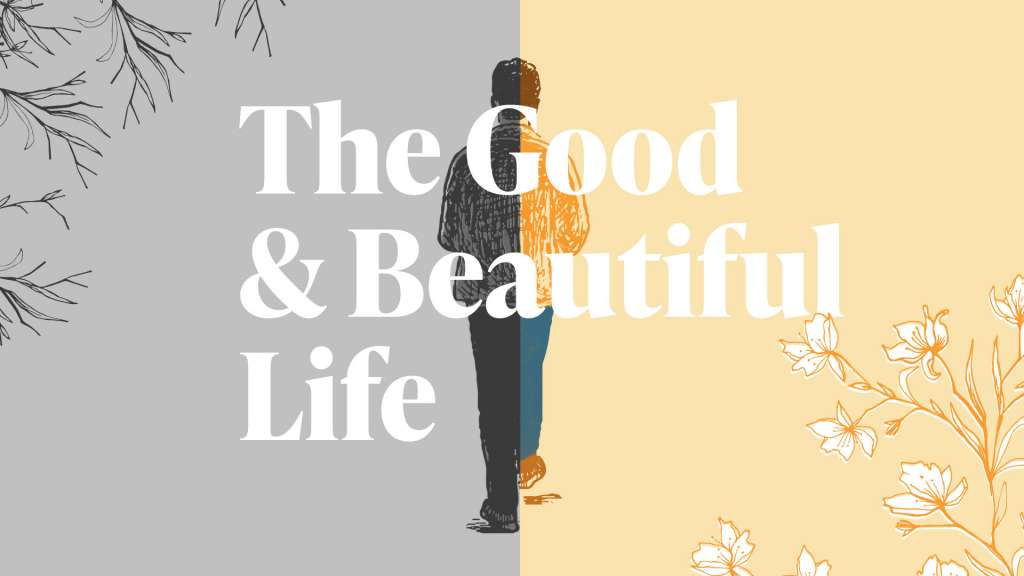 The Good & Beautiful Life Sermon Graphic
