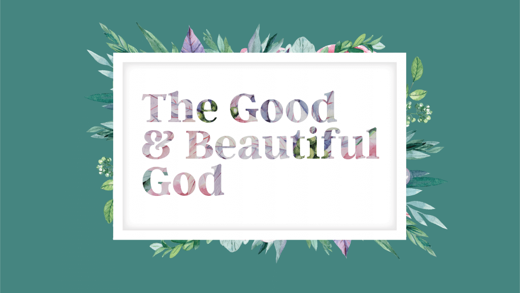The Good & Beautiful God Sermon Graphic