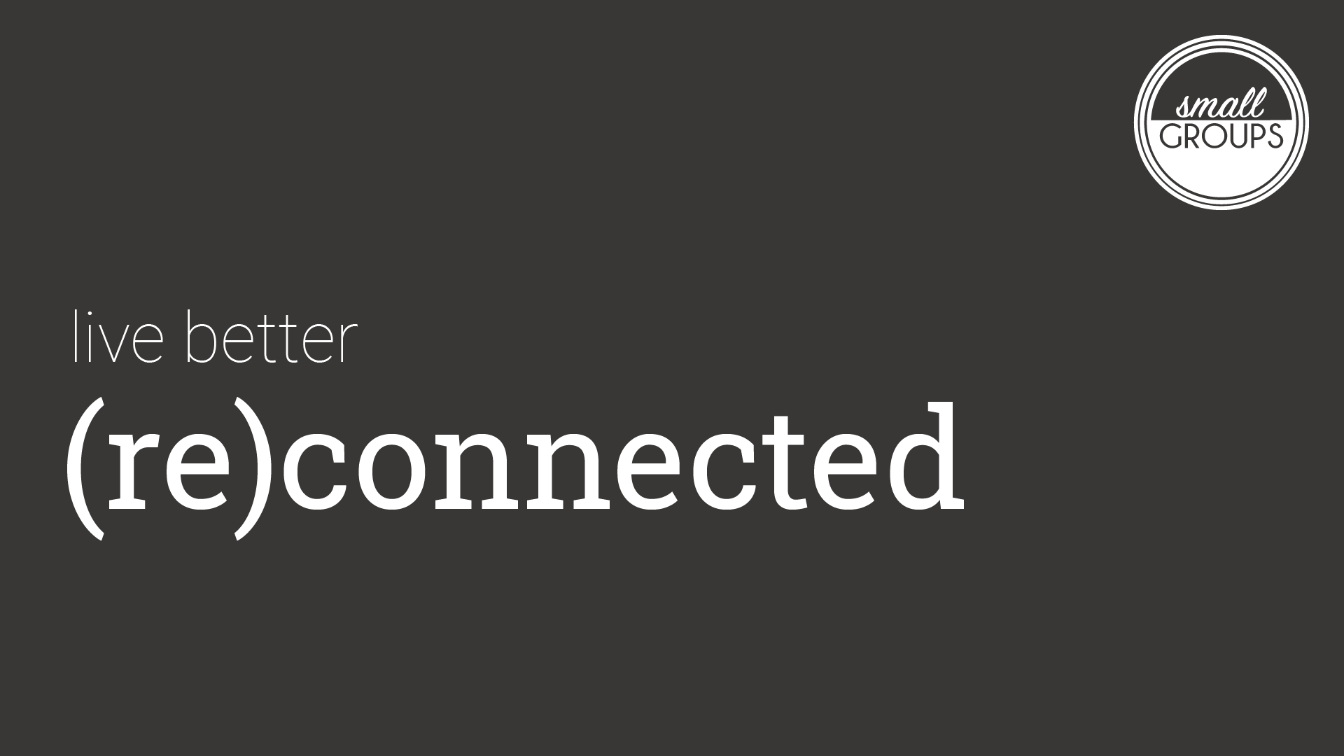 Live Better (re)Connected in a small group